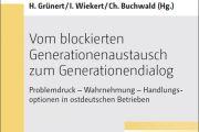 Vom blockierten Generationenaustausch zum Generationendialog. Problemdruck - Wahrnehmung - Handlungsoptionen in ostdeutschen Betrieben